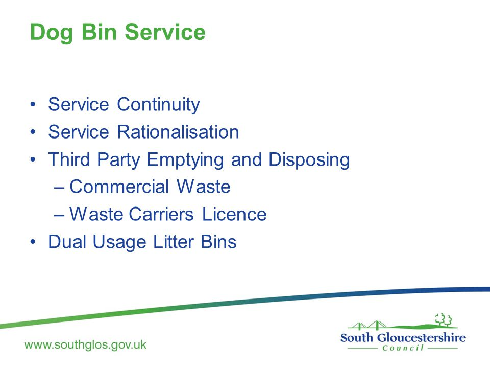 Dog Bin Service Service Continuity Service Rationalisation Third Party Emptying and Disposing –Commercial Waste –Waste Carriers Licence Dual Usage Lit