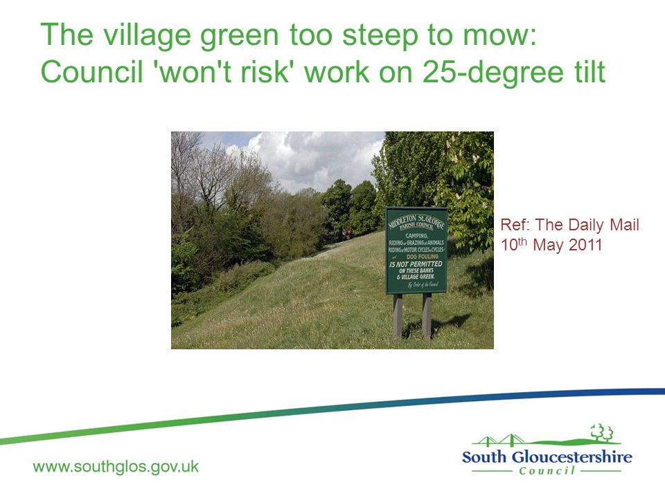 The village green too steep to mow: Council 'won't risk' work on 25-degree tilt Ref: The Daily Mail 10 th May 2011