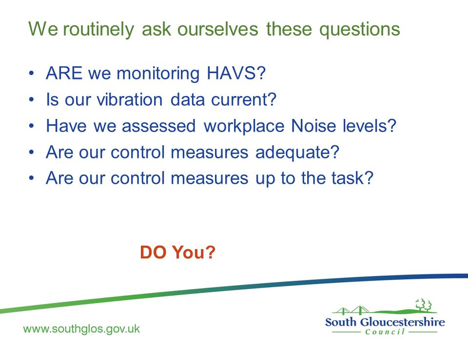 We routinely ask ourselves these questions ARE we monitoring HAVS? Is our vibration data current? Have we assessed workplace Noise levels? Are our con