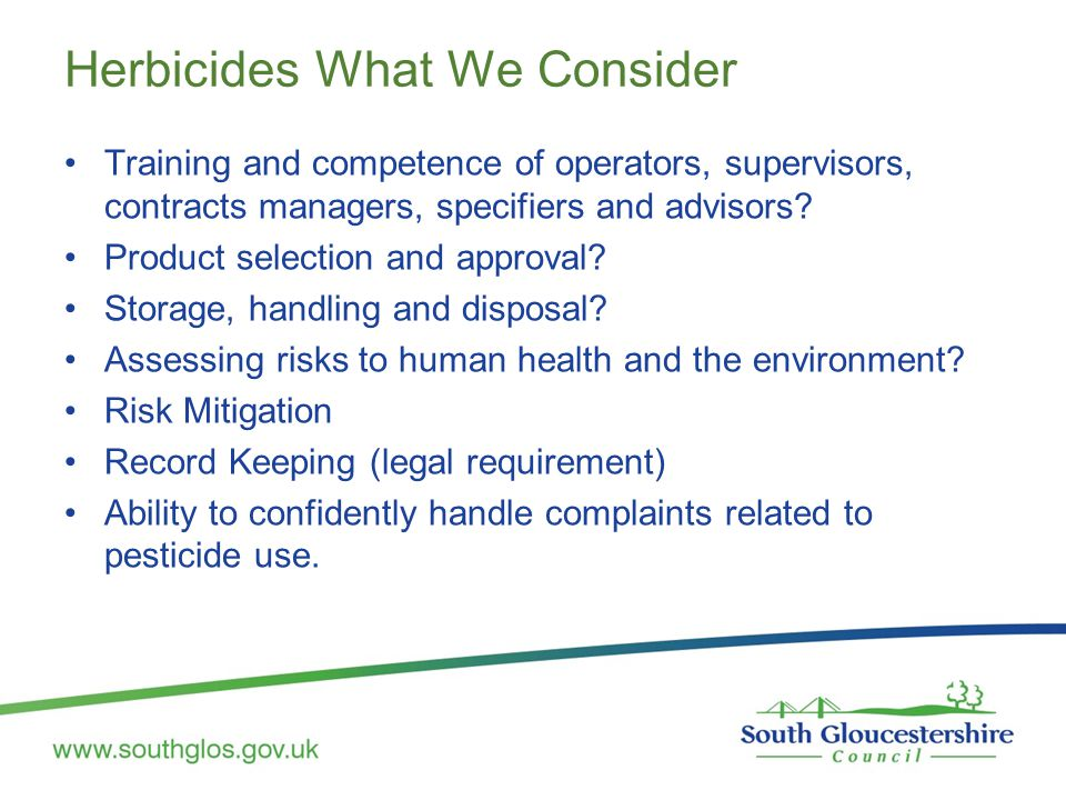 Herbicides What We Consider Training and competence of operators, supervisors, contracts managers, specifiers and advisors? Product selection and appr