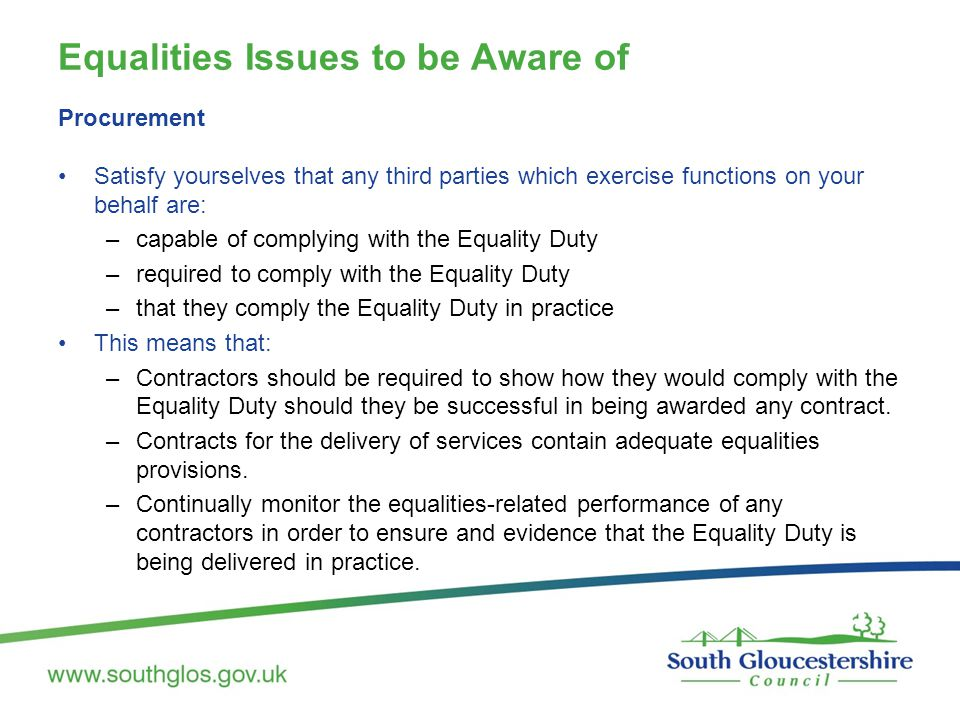 Equalities Issues to be Aware of Procurement Satisfy yourselves that any third parties which exercise functions on your behalf are: –capable of comply
