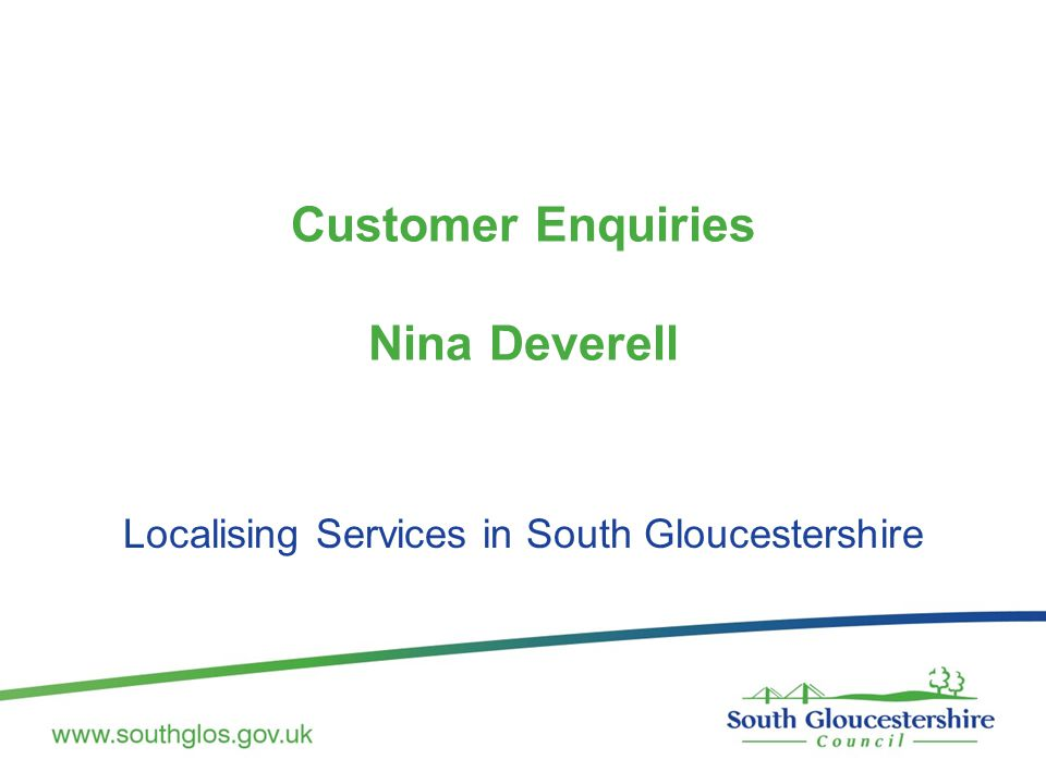 Customer Enquiries Nina Deverell Localising Services in South Gloucestershire