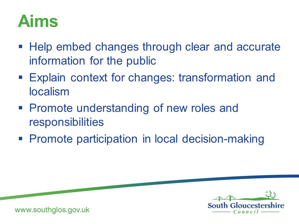 Aims  Help embed changes through clear and accurate information for the public  Explain context for changes: transformation and localism  Promote u