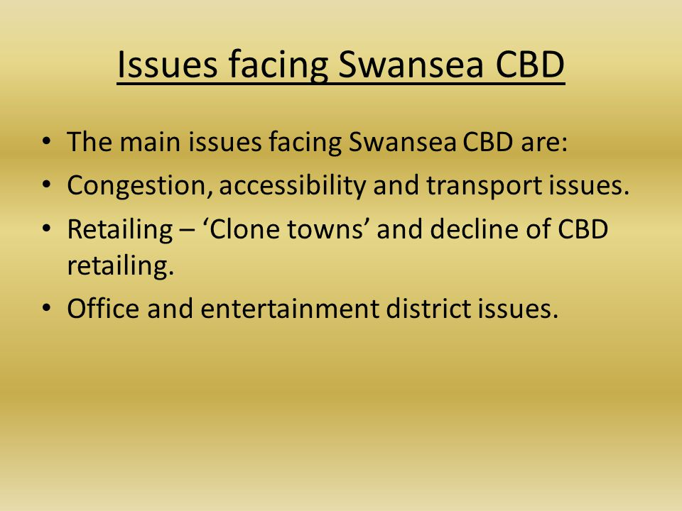 Issues facing Swansea CBD The main issues facing Swansea CBD are: Congestion, accessibility and transport issues.