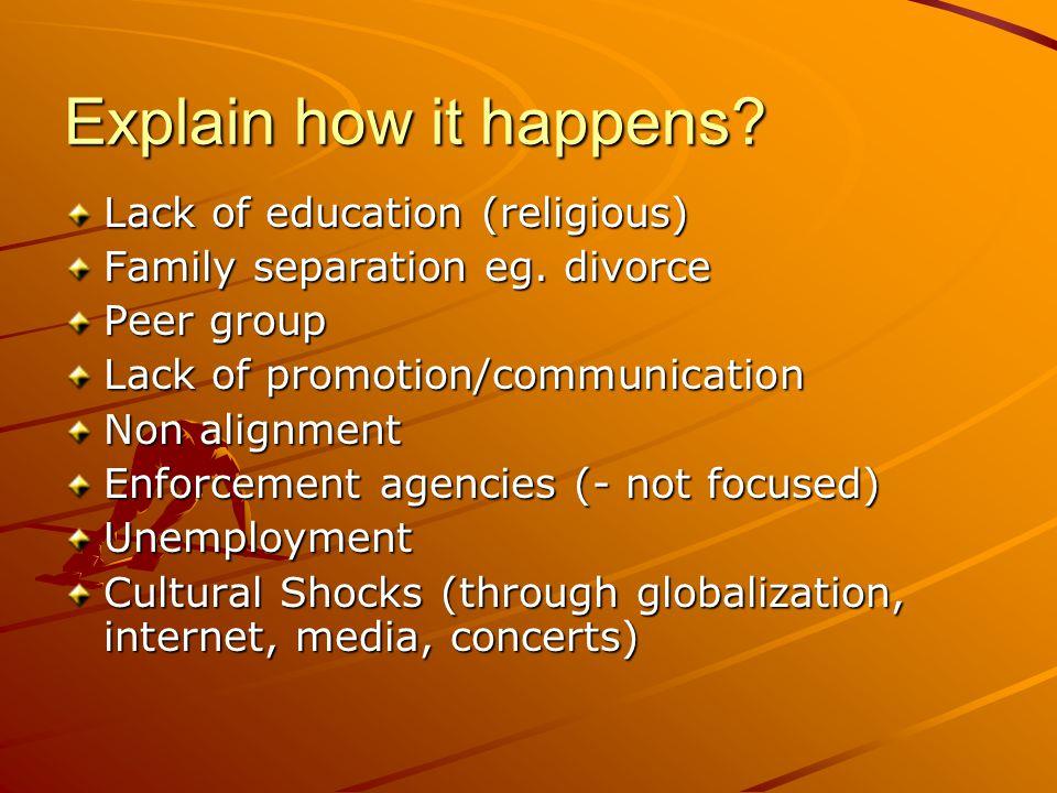 Explain how it happens.Lack of education (religious) Family separation eg.