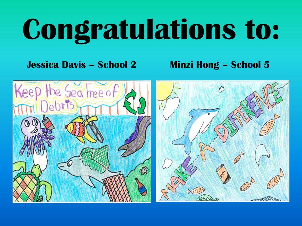 Congratulations to: Jessica Davis – School 2Minzi Hong – School 5