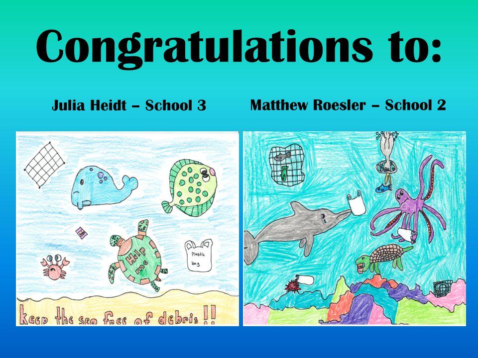 Congratulations to: Julia Heidt – School 3 Matthew Roesler – School 2