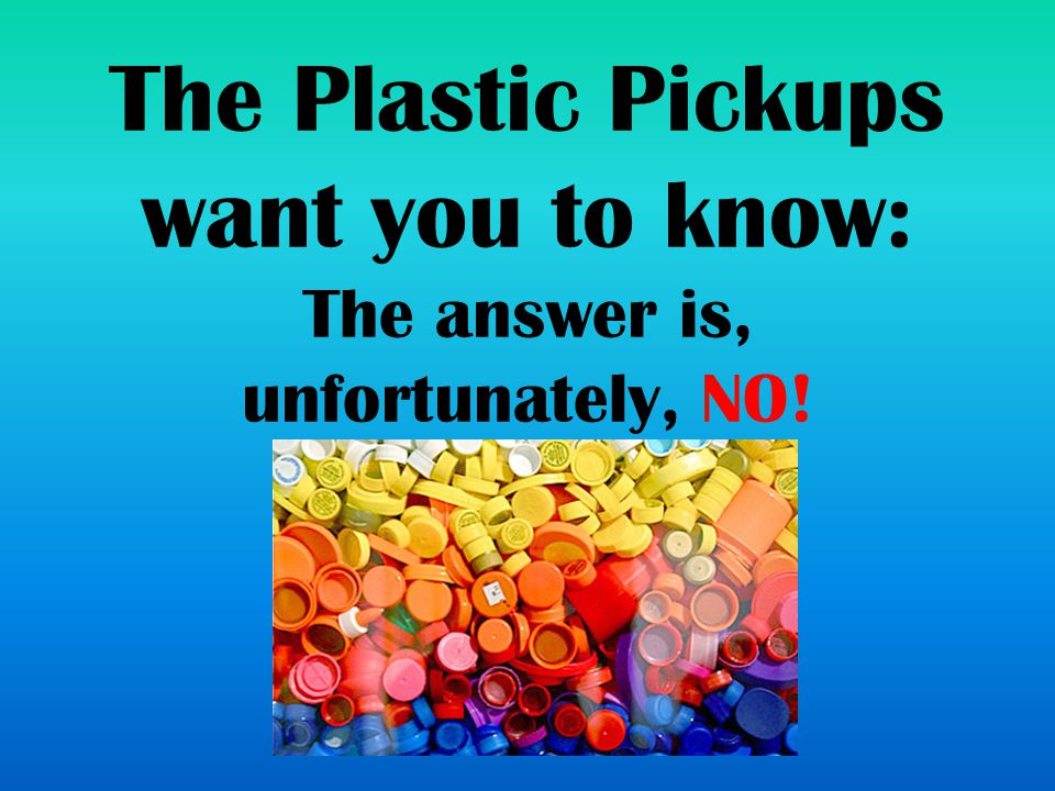 Plastic caps from plastic bottles are not recyclable at most recycling plants and they end up in landfills.