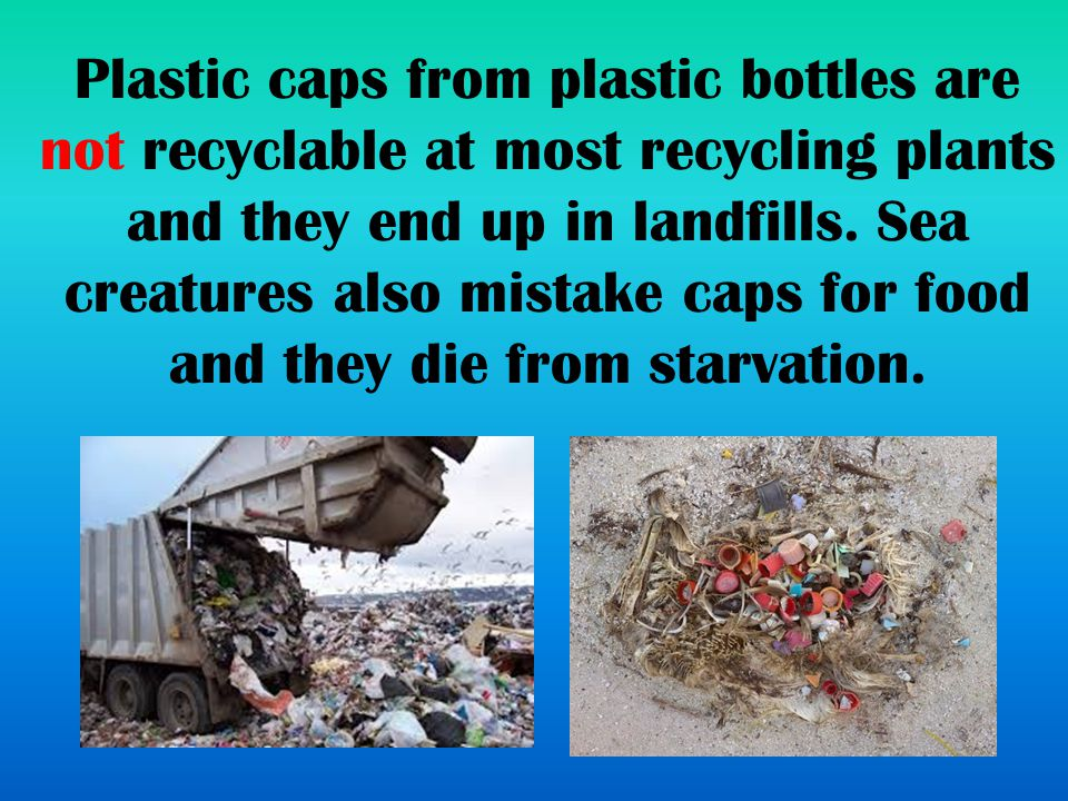  WHY CAN'T PLASTIC CAPS BE RECYCLED .