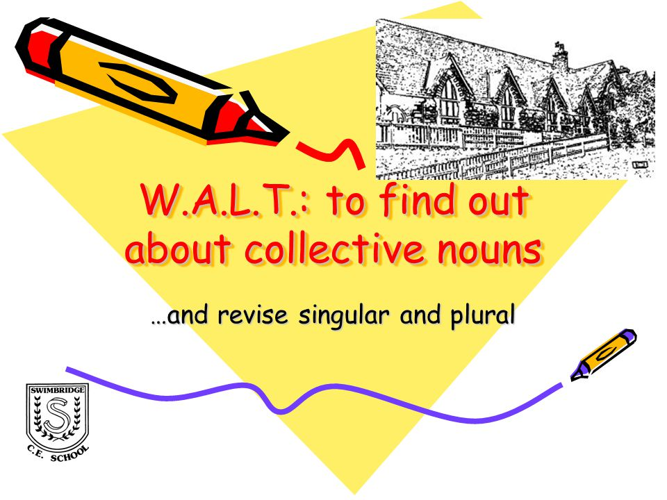 W.A.L.T.: to find out about collective nouns …and revise singular and plural