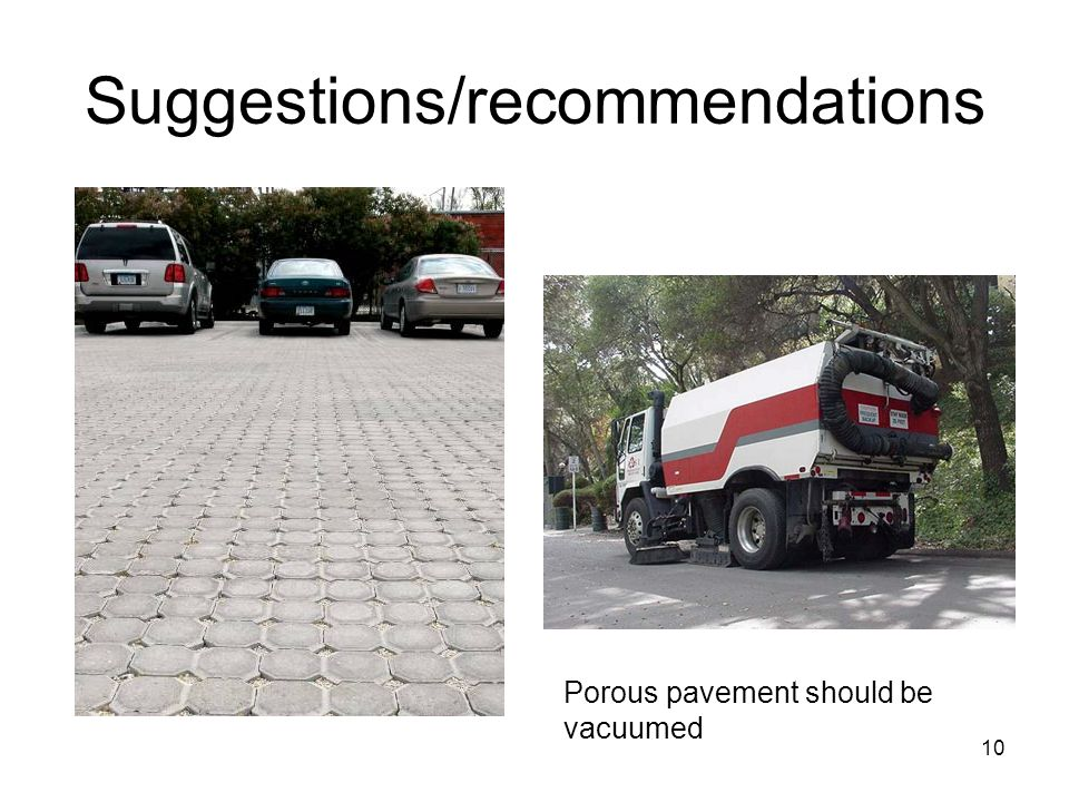 10 Suggestions/recommendations Porous pavement should be vacuumed