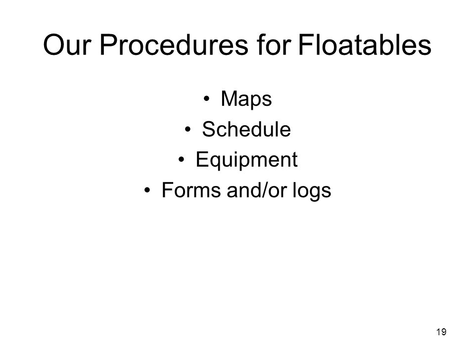 19 Our Procedures for Floatables Maps Schedule Equipment Forms and/or logs