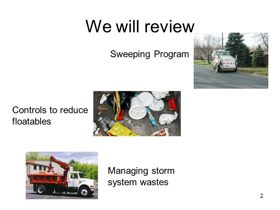 2 We will review Sweeping Program Controls to reduce floatables Managing storm system wastes