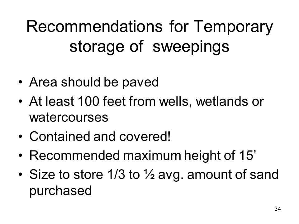 34 Recommendations for Temporary storage of sweepings Area should be paved At least 100 feet from wells, wetlands or watercourses Contained and covered.