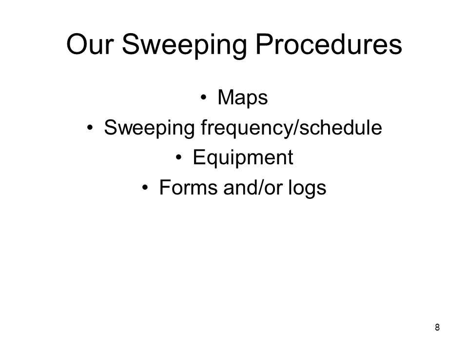 8 Our Sweeping Procedures Maps Sweeping frequency/schedule Equipment Forms and/or logs