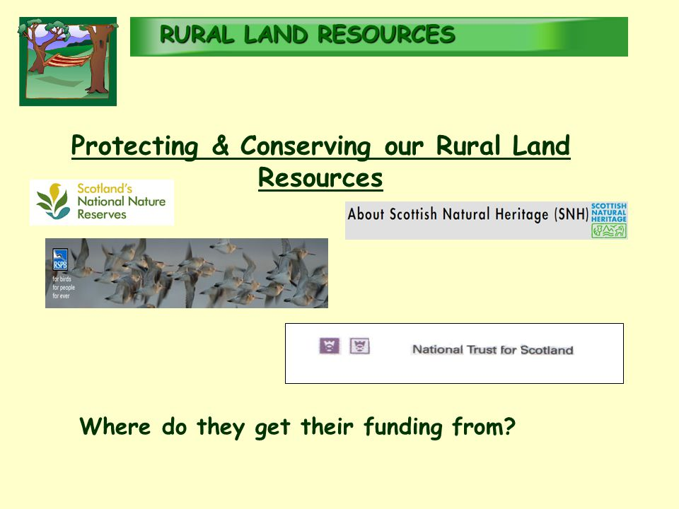 RURALLAND RESOURCES RURAL LAND RESOURCES Protecting & Conserving our Rural Land Resources Where do they get their funding from