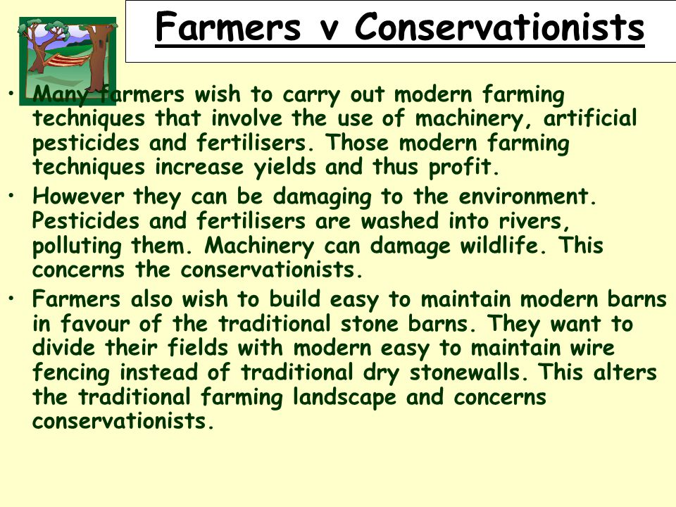 RURALLAND RESOURCES RURAL LAND RESOURCES Farmers v Conservationists Many farmers wish to carry out modern farming techniques that involve the use of machinery, artificial pesticides and fertilisers.