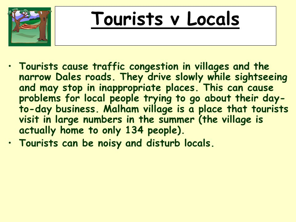 RURALLAND RESOURCES RURAL LAND RESOURCES Tourists v Locals Tourists cause traffic congestion in villages and the narrow Dales roads.