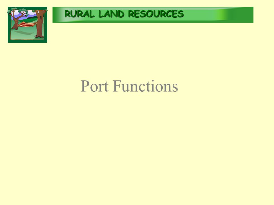 RURALLAND RESOURCES RURAL LAND RESOURCES Port Functions