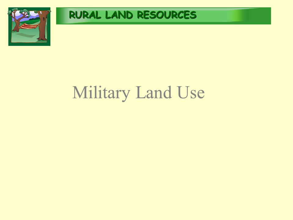 RURALLAND RESOURCES RURAL LAND RESOURCES Military Land Use