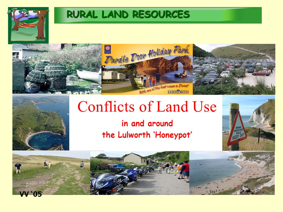 RURALLAND RESOURCES RURAL LAND RESOURCES Conflicts of Land Use in and around the Lulworth 'Honeypot' VV '05