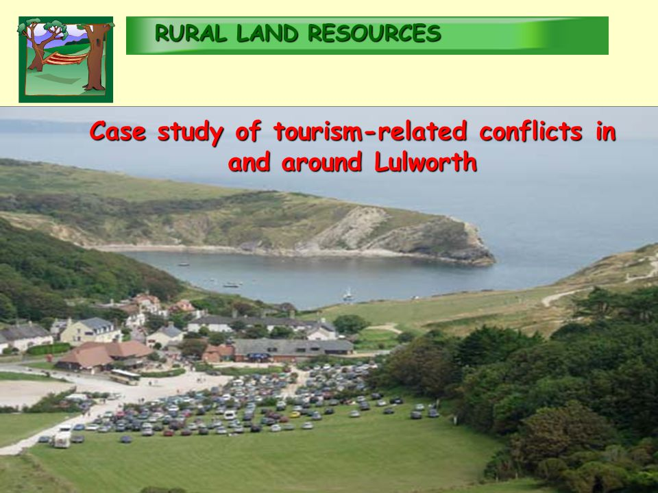 RURALLAND RESOURCES RURAL LAND RESOURCES Case study of tourism-related conflicts in and around Lulworth