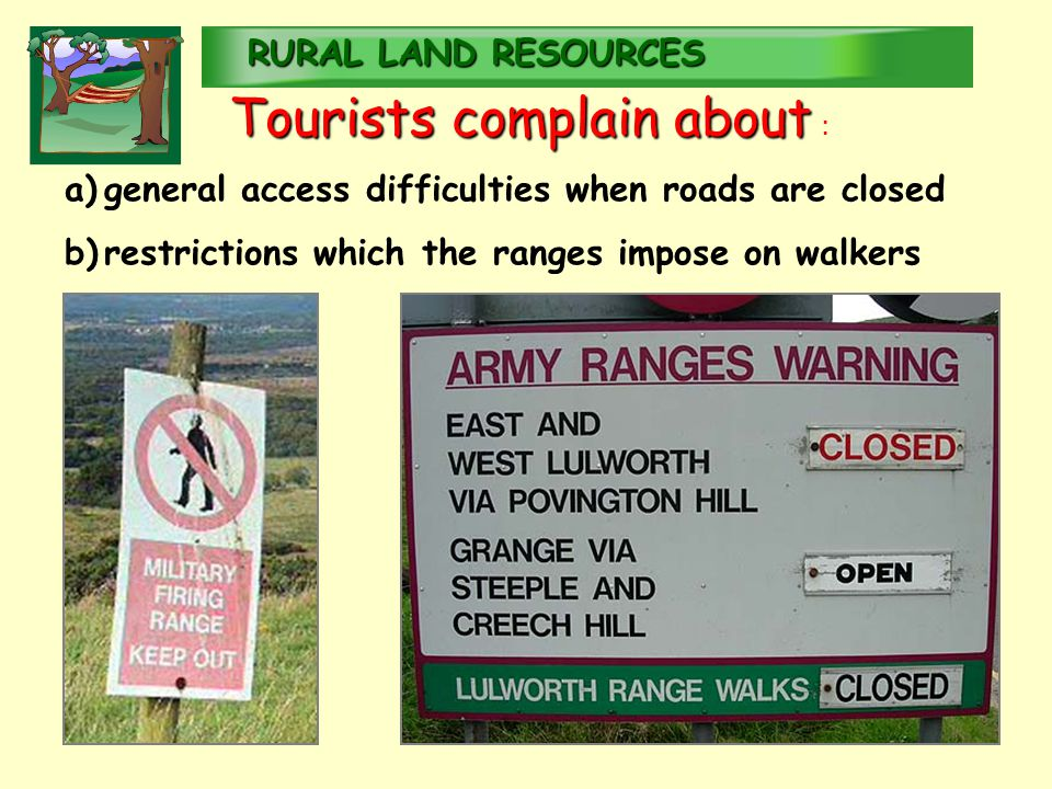 RURALLAND RESOURCES RURAL LAND RESOURCES Tourists complain about Tourists complain about : a)general access difficulties when roads are closed b)restrictions which the ranges impose on walkers