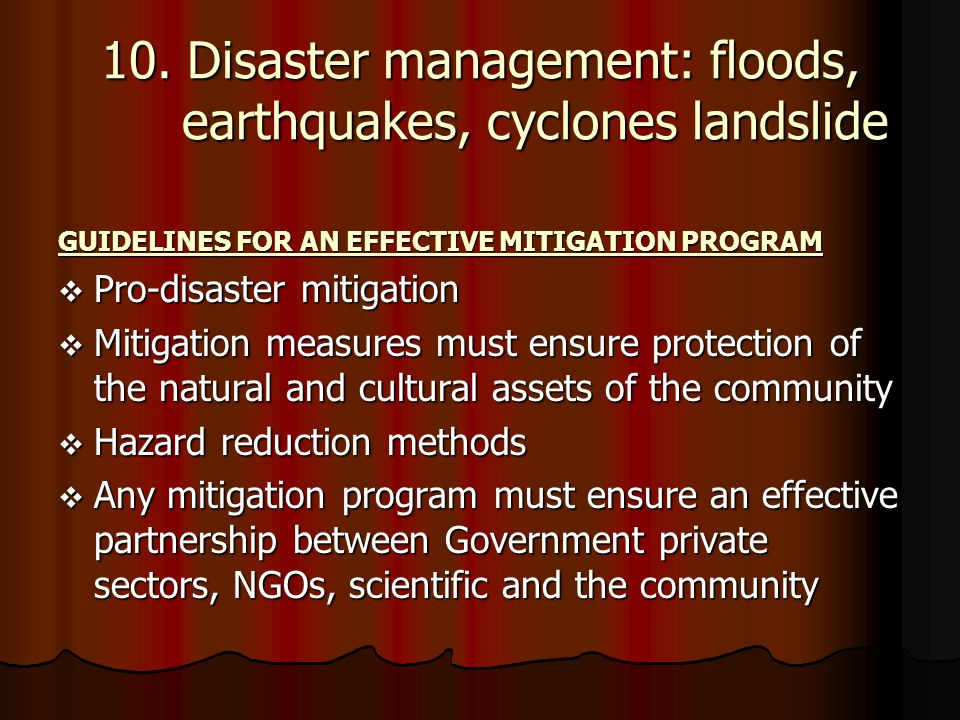 10. Disaster management: floods, earthquakes, cyclones landslide GUIDELINES FOR AN EFFECTIVE MITIGATION PROGRAM  Pro-disaster mitigation  Mitigation
