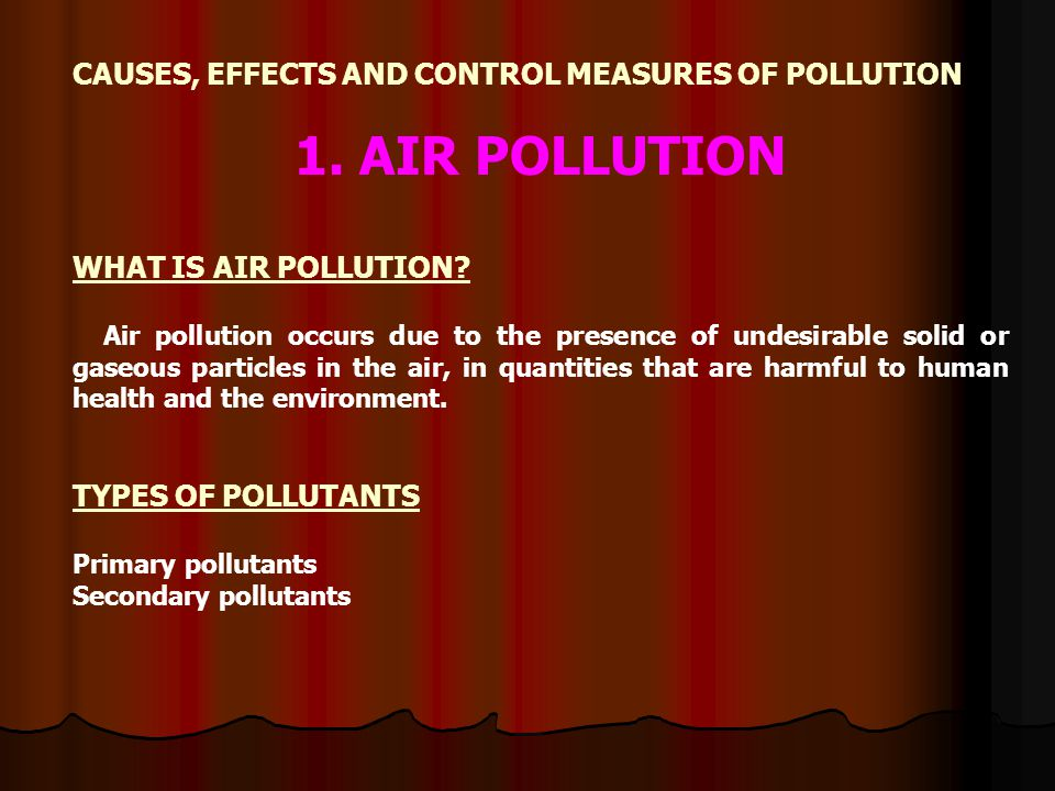 CAUSES, EFFECTS AND CONTROL MEASURES OF POLLUTION 1.