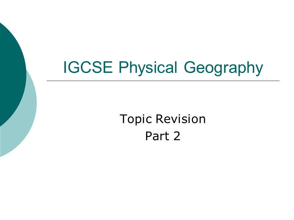 IGCSE Physical Geography Topic Revision Part 2