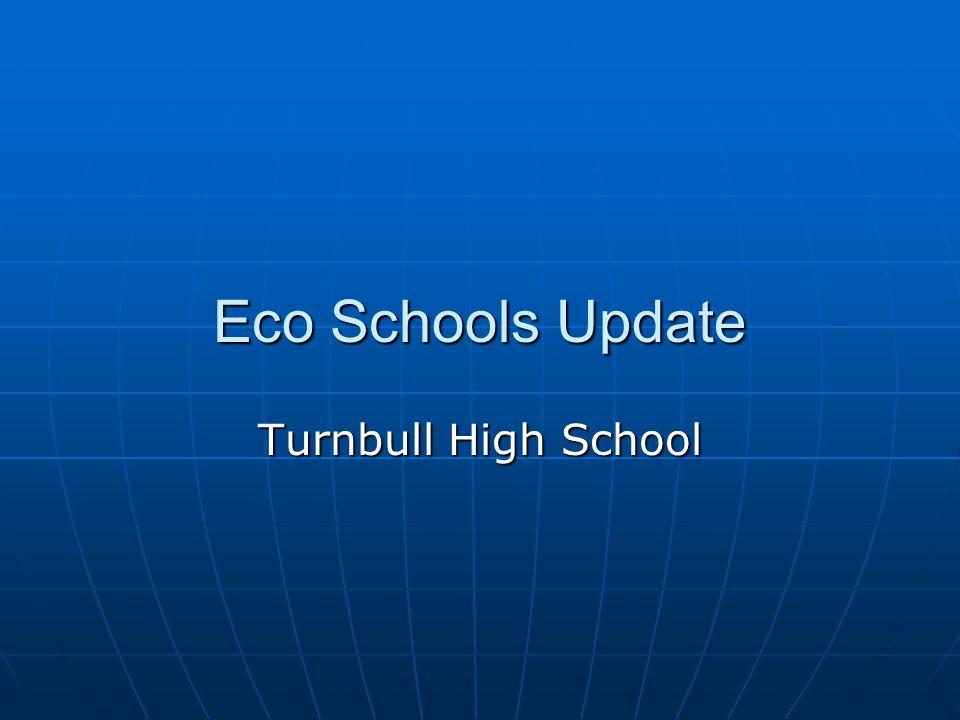 Eco Schools Update Turnbull High School