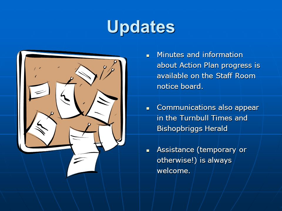 Updates Minutes and information about Action Plan progress is available on the Staff Room notice board. Minutes and information about Action Plan prog