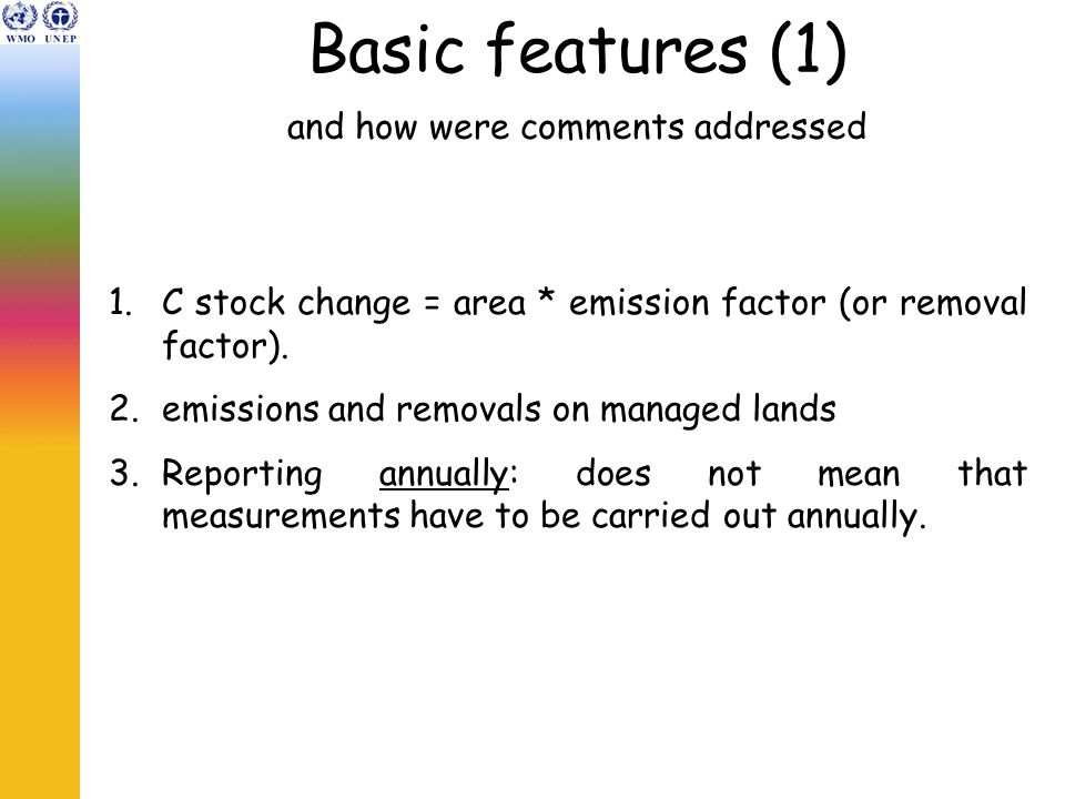 Basic features (1) and how were comments addressed 1.C stock change = area * emission factor (or removal factor).