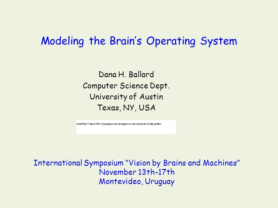 Modeling the Brain's Operating System Dana H.Ballard Computer Science Dept.
