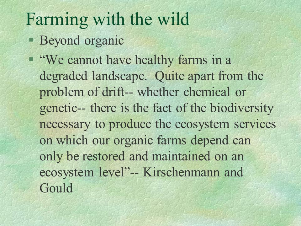 "Farming with the wild §Beyond organic §""We cannot have healthy farms in a degraded landscape. Quite apart from the problem of drift-- whether chemical"