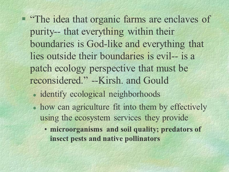 "§""The idea that organic farms are enclaves of purity-- that everything within their boundaries is God-like and everything that lies outside their boun"