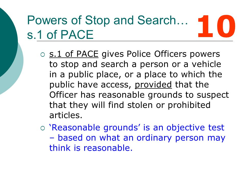 The Police and Criminal Evidence Act 1984 (PACE) Prior to this Act there was no regulation of police activity across the UK.