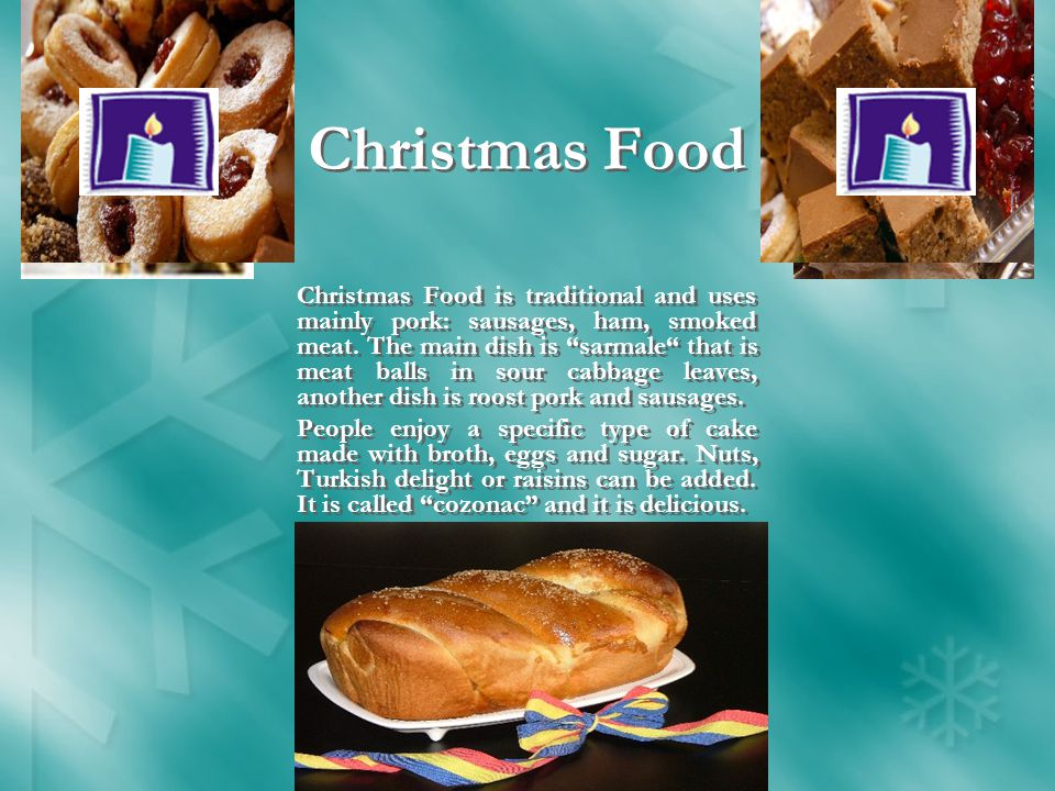 Christmas Food Christmas Food is traditional and uses mainly pork: sausages, ham, smoked meat.
