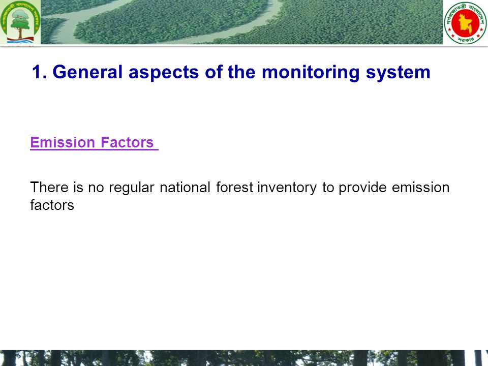 Emission Factors There is no regular national forest inventory to provide emission factors 1.