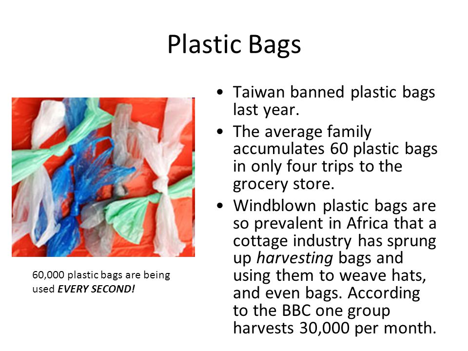 Plastic Bags According to The Wall Street Journal, the U.S.