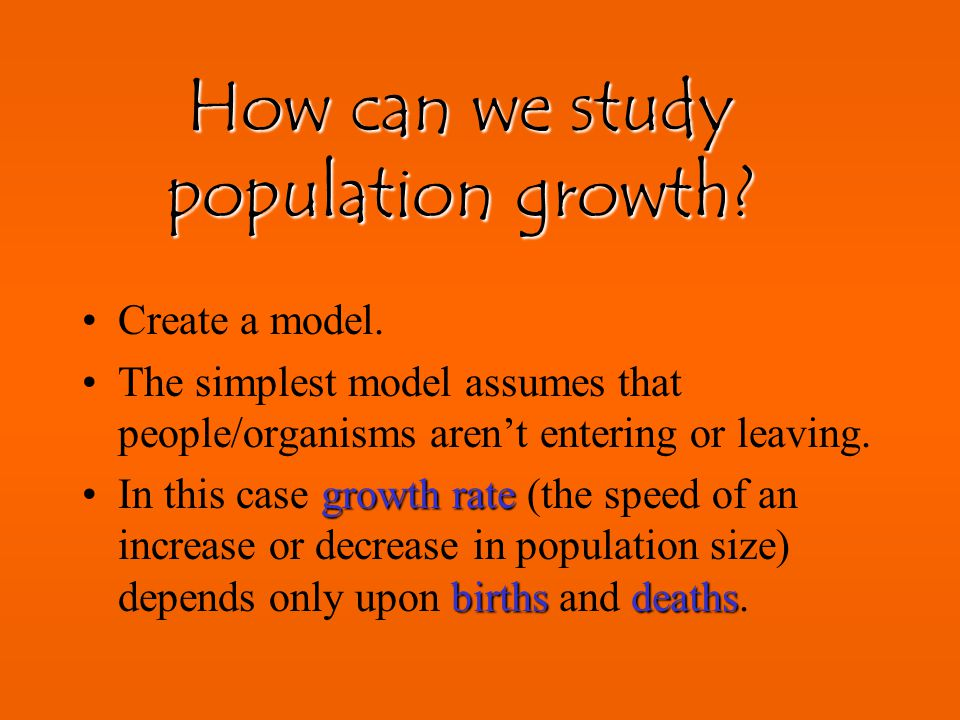 Births Deaths Immigration (Entering) Emigration (Leaving) What makes a population size change? How could a pop grow in size? Increase births Decrease
