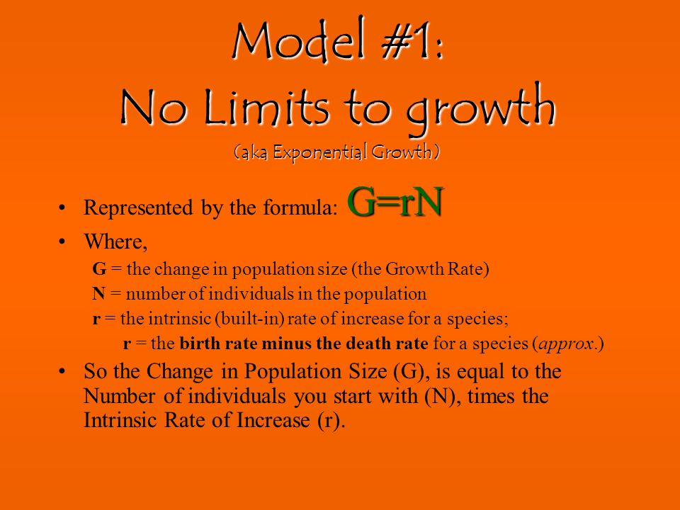How can we study population growth? Create a model. The simplest model assumes that people/organisms aren't entering or leaving. growth rate birthsdea