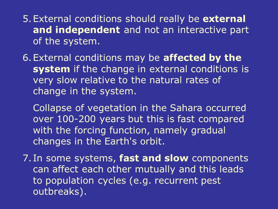 5.External conditions should really be external and independent and not an interactive part of the system. 6.External conditions may be affected by th