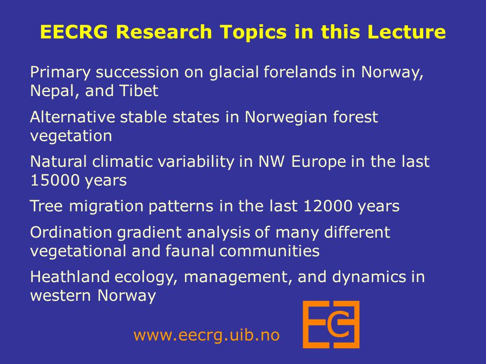 EECRG Research Topics in this Lecture www.eecrg.uib.no Primary succession on glacial forelands in Norway, Nepal, and Tibet Alternative stable states i