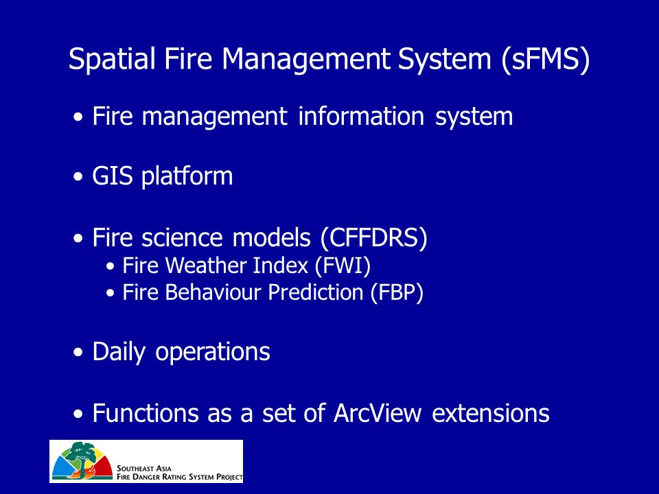 Spatial Fire Management System (sFMS) Fire management information system GIS platform Fire science models (CFFDRS) Fire Weather Index (FWI) Fire Behav