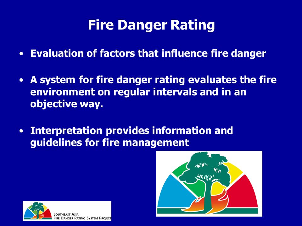 Fire Danger Rating Evaluation of factors that influence fire danger A system for fire danger rating evaluates the fire environment on regular intervals and in an objective way.