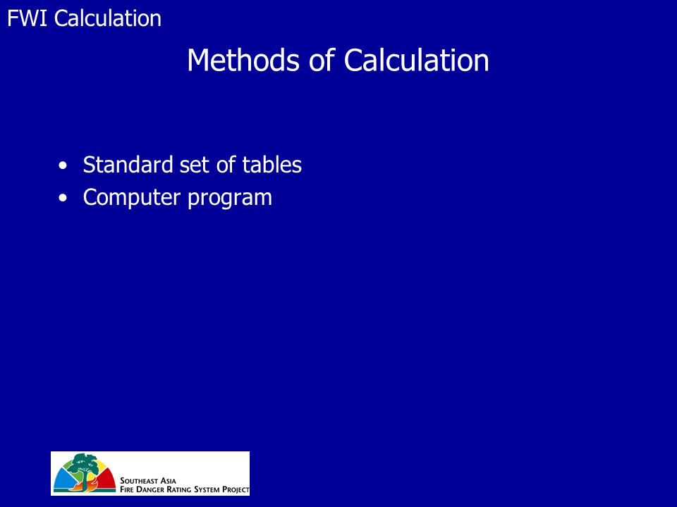Methods of Calculation Standard set of tables Computer program FWI Calculation