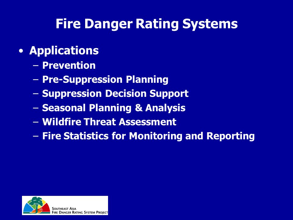 Fire Danger Rating Systems Applications –Prevention –Pre-Suppression Planning –Suppression Decision Support –Seasonal Planning & Analysis –Wildfire Th