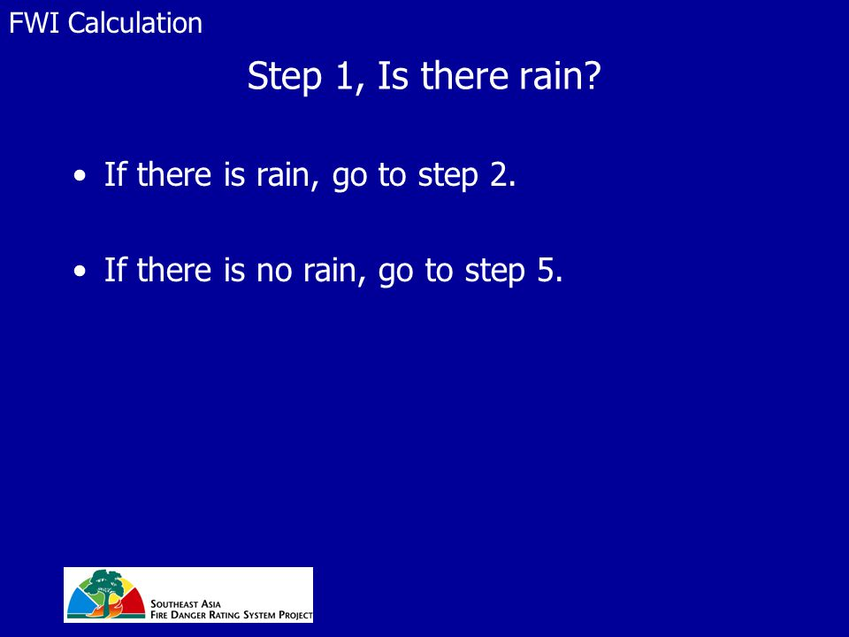 Step 1, Is there rain? If there is rain, go to step 2. If there is no rain, go to step 5. FWI Calculation