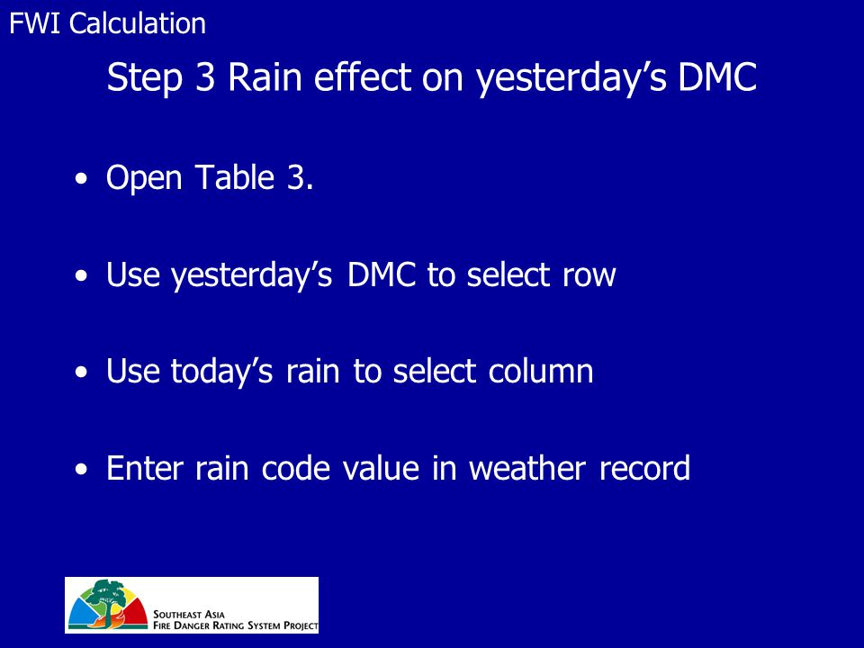 Step 3 Rain effect on yesterday's DMC Open Table 3. Use yesterday's DMC to select row Use today's rain to select column Enter rain code value in weath
